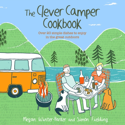 The Clever Camper Cookbook : Over 20 Simple Dishes to Enjoy in the Great Outdoors-9781911026419