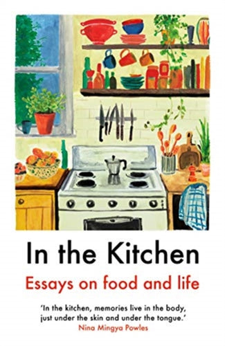In The Kitchen : Essays on food and life-9781911547662