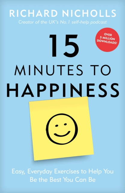 15 Minutes to Happiness : Easy, Everyday Exercises to Help You Be The Best You Can Be-9781911600589