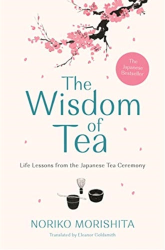 The Wisdom of Tea : Life Lessons from the Japanese Tea Ceremony-9781911630630