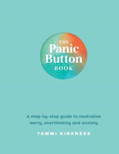 The Panic Button Book : A step by step guide to neutralise worry, overthinking and anxiety-9781911632986