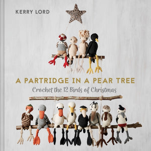 A Partridge in a Pear Tree : Crochet the 12 birds of Christmas-9781911663263