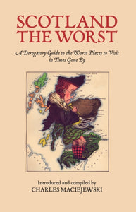 Scotland the Worst : A Derogatory Guide to the Worst Places to Visit-9781912147922