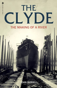 The Clyde : The Making of a River-9781912476725