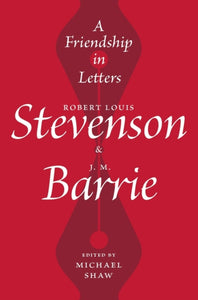 A Friendship in Letters : Robert Louis Stevenson & J.M. Barrie-9781913207021