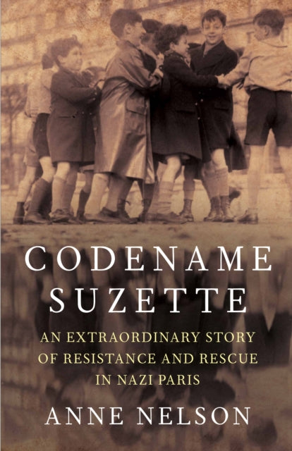 Codename Suzette : An extraordinary story of resistance and rescue in Nazi Paris-9781925266832