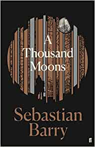 A Thousand Moons - Sebastian Barry [SIGNED]