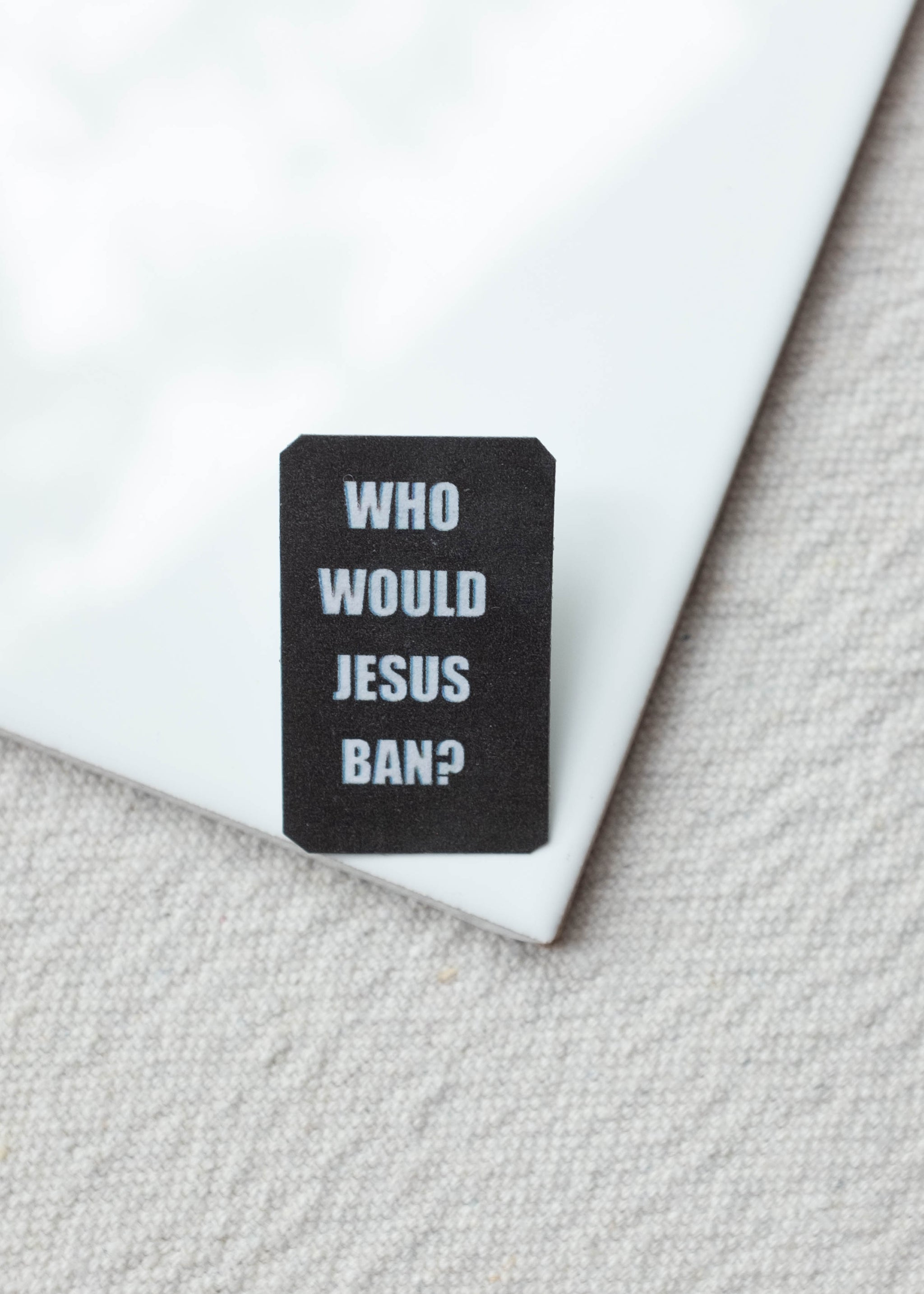 Who would Jesus ban