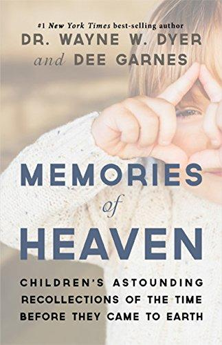 MEMORIES OF HEAVEN: CHILDREN'S ASTOUNDING RECOLLECTION OF THE TIME BEFORE THEY CAME TO EARTH