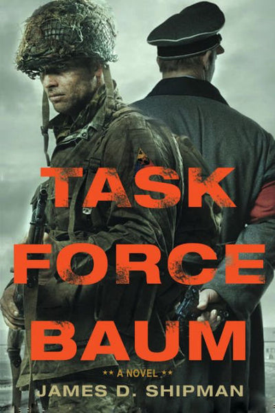 TASK FORCE BAUM - A NOVEL BY JAMES D. SHIPMAN