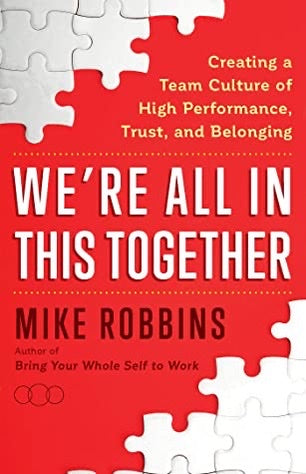 WE'RE ALL IN THIS TOGETHER: Creating a Team Culture of High Performance, Trust, and Belonging - Robbins, Mike