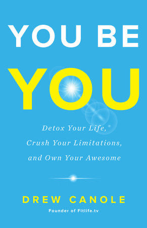 YOU BE YOU : Detox Your Life, Crush Your Limitations, and Own Your Awesome - Canole, Drew