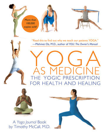 YOGA AS MEDICINE : The Yogic Prescription for Health and Healing - Timothy McCall