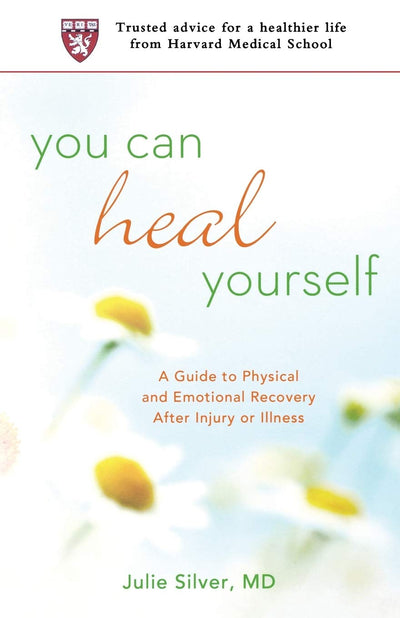 YOU CAN HEAL YOURSELF :A Guide to Physical and Emotional Recovery After Injury or Illness - JULIE SILVER