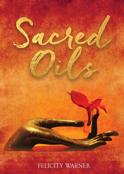 SACRED OILS: WORKING WITH 20 PRECIOUS OILS TO HEAL THE SPIRIT AND SOUL