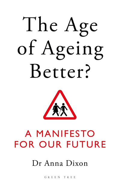 AGE OF AGEING BETTER? A MANIFESTO FOR OUR FUTURE