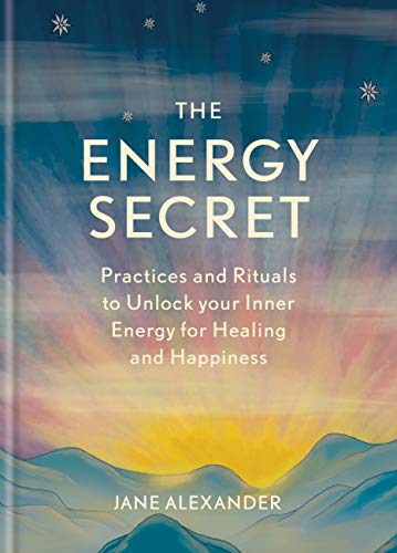 THE ENERGY SECRATE: PRACTICES AND RITUALS TO UNLOCK YOUR INNER ENERGY FOR HEALING AND HAPPINESS