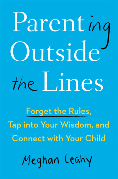 PARENTING OUTSIDE THE LINES-MEGHAN LEAHY