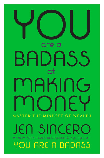 YOU ARE A BADASS AT MAKING MONEY-JEN SINCERO