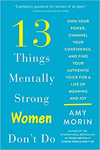13 THINGS MENTALLY STRONG WOMEN DON'T DO- AMY MORIN