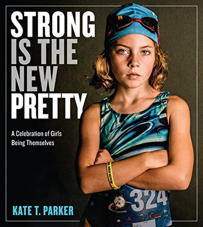 STRONG IS THE NEW PRETTY-KATE T. PARKER