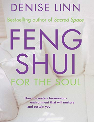 FENG SHUI FOR THE SOUL:  How to Create a Harmonious Environment That Will Nurture and Sustain You DENISE LINN