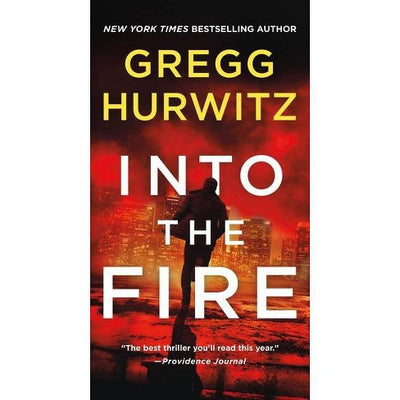 INTO THE FIRE - An Orphan X Novel - GREGG HURWITZ