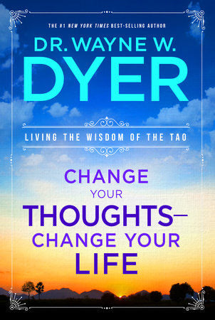 CHANGE YOUR THOUGHTS - DR. WAYNE W. DYER