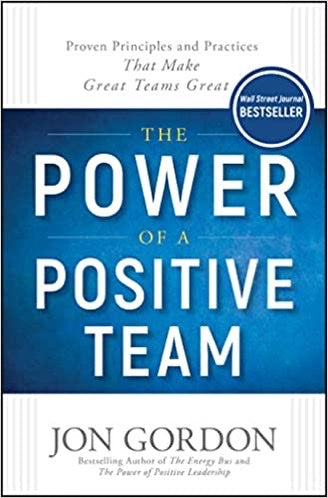 POWER OF A POSITIVE TEAM - JON GORDON