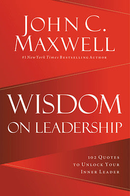 WISDOM ON LEADERSHIP - JOHN C. MAXWELL