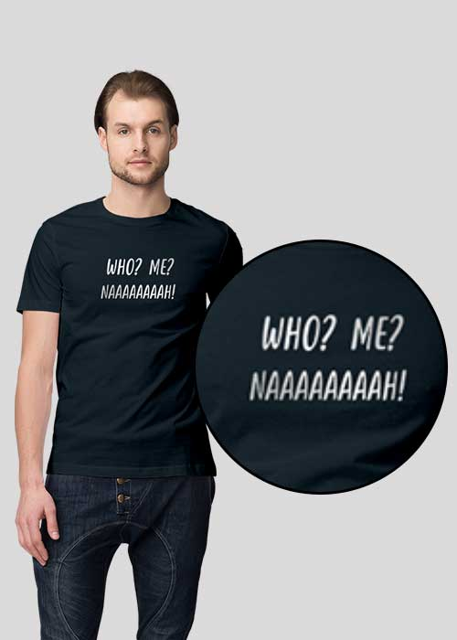 T-shirts Printing (Who Me Nahhhh) for Men