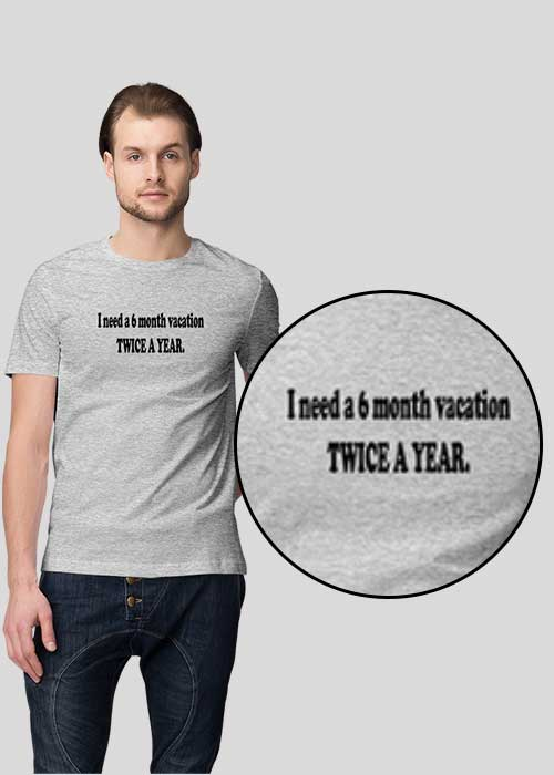 T-shirts printing (I need a 6 month vacation twice a year) for Men