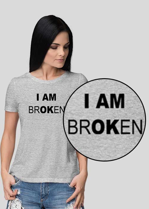 T-shirts Printing (I am broken)100% Cotton for Women