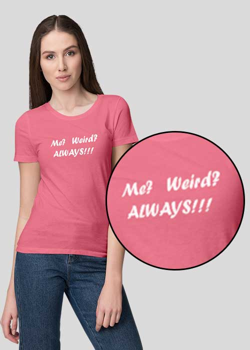 T-shirts printing (Me Weird Always) for Women