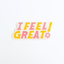 Load image into Gallery viewer, I Feel Great Sticker