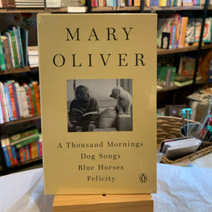 A Mary Oliver Collection: A Thousand Mornings, Dog Songs, Blue Horses, and Felicity
