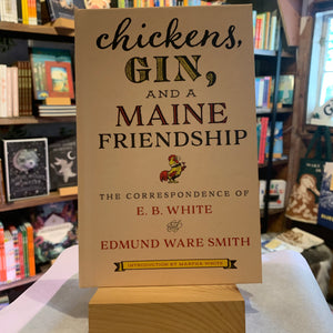 Chickens, Gin, and a Maine Friendship - The Correspondence of E. B. White and Edmund Ware Smith
