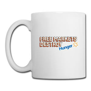Free Markets Destroy: Hunger - white