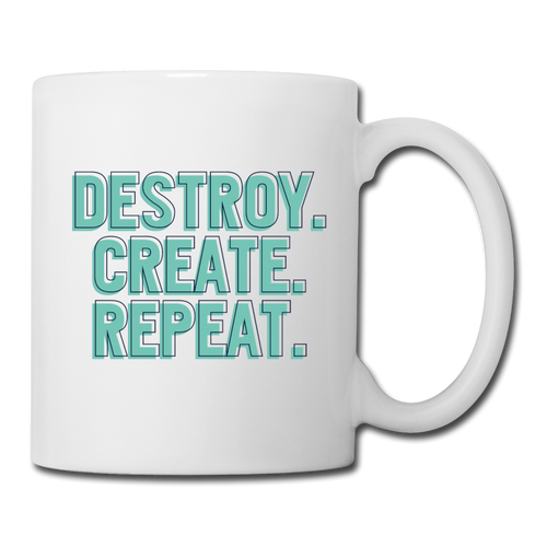 Destroy. Create. Repeat. - white