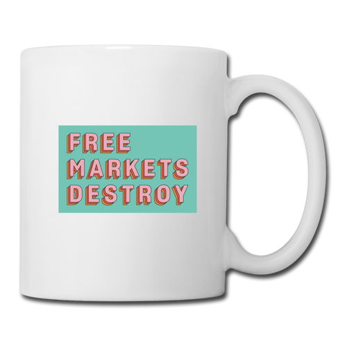 Free Markets Destroy - white
