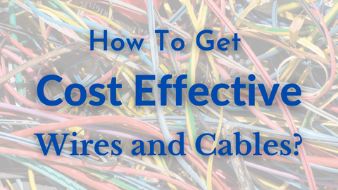 How to get Cost Effective cables and Wires?