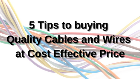 5 Tips to buying Quality Cables and Wires at Cost Effective Price