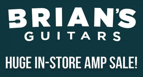 BRIAN'S GUITARS HUGE IN-STORE AMP SALE!-Brian's Guitars