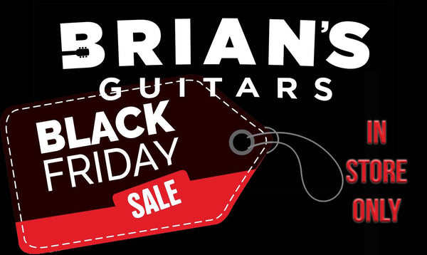 Black Friday 2018-Brian's Guitars