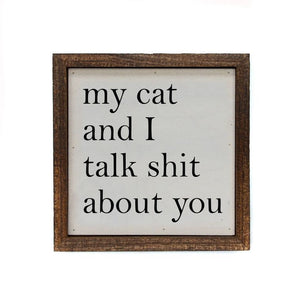 6x6 My Cat And I Talk About You Small Sign