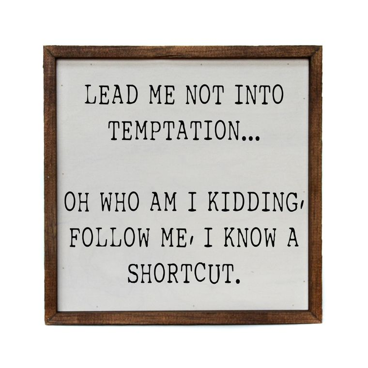10x10 Lead Me Into Temptation... Oh Who Am I Kidding Sign