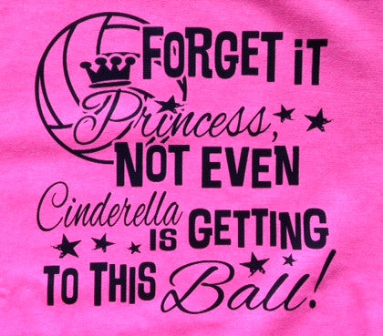 Forget it Princess... Not even CINDERELLA is gettin to this ball!