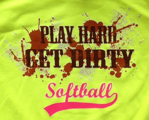 Play HARD and get DIRTY! Softball!