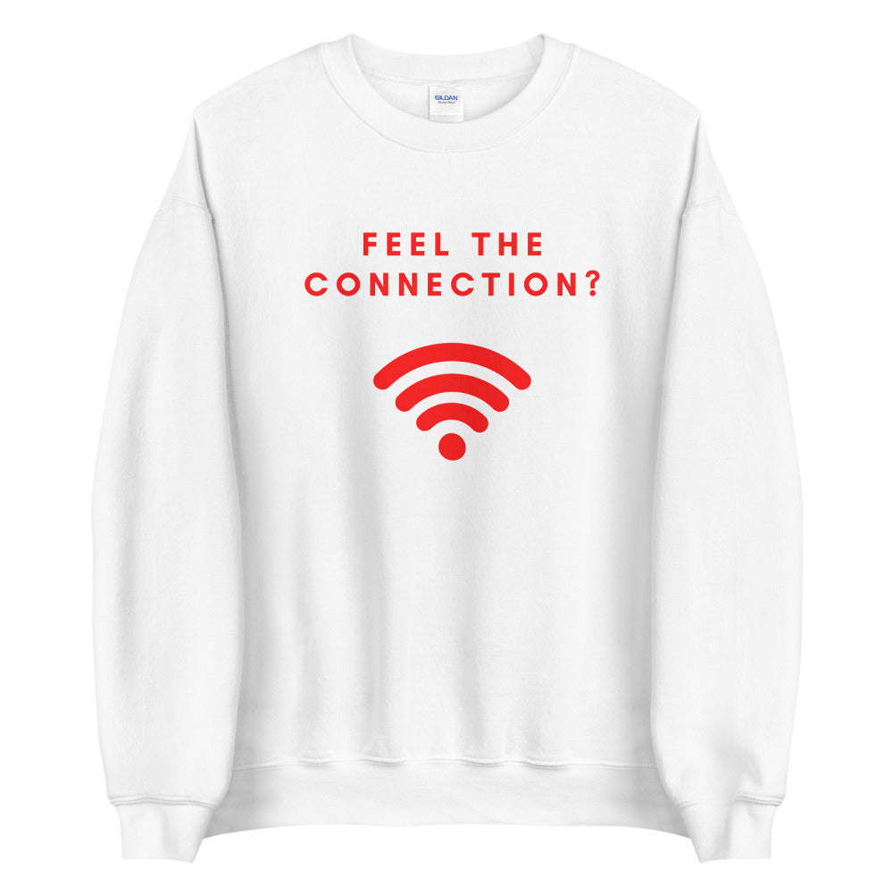 Feel The Connection? Sweatshirt