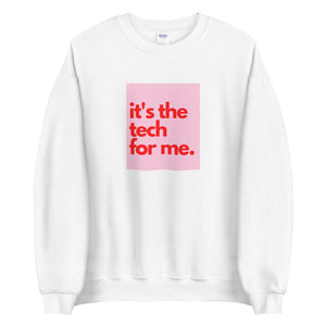 it's the tech for me Sweatshirt
